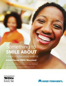 Something to SMILE ABOUT. Adult Dental HMO, Maryland A GUIDE TO YOUR DENTAL BENEFITS