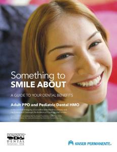 Something to SMILE ABOUT. Adult PPO and Pediatric Dental HMO A GUIDE TO YOUR DENTAL BENEFITS