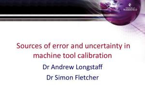Sources of error and uncertainty in machine tool calibration. Dr Andrew Longstaff Dr Simon Fletcher