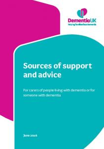 Sources of support and advice. For carers of people living with dementia or for someone with dementia