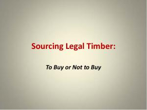 Sourcing Legal Timber: To Buy or Not to Buy