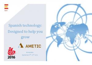 Spanish technology: Designed to help you grow. Amsterdam September 9 th 13 rd, 2016