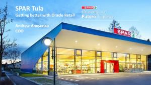 SPAR Tula Getting better with Oracle Retail. Andrew Anosenko COO