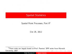 Spatial Statistics. Spatial Point Processes, Part II 1. Oct 25, University, 2007