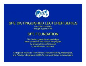 SPE DISTINGUISHED LECTURER SERIES is funded principally SPE FOUNDATION