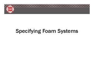 Specifying Foam Systems