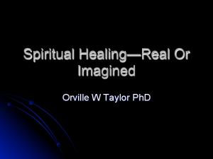 Spiritual Healing Real Or Imagined. Orville W Taylor PhD