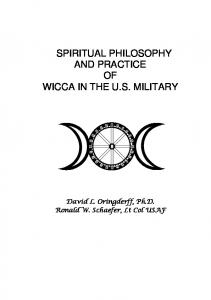 SPIRITUAL PHILOSOPHY AND PRACTICE OF WICCA IN THE U.S. MILITARY. David L. Oringderff, Ph.D. Ronald W. Schaefer, Lt Col USAF