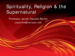 Spirituality, Religion & the Supernatural. Professor Janaki Natalie Parikh