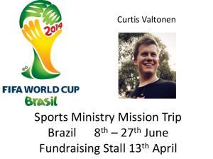Sports Ministry Mission Trip Brazil. Fundraising Stall 13 th April