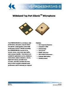 SPW0430HR5HB-B. Wideband Top Port SiSonic TM Microphone. The SPW0430HR5HB-B is a miniature, highperformance,