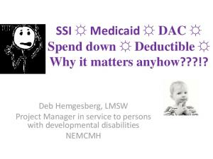 SSI Medicaid DAC Spend down Deductible Why it matters anyhow???!?