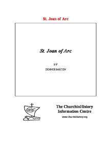 St. Joan of Arc. St. Joan of Arc BY DENNIS BARTON. The ChurchinHistory Information Centre