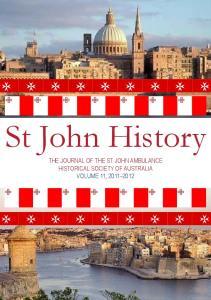St John History THE JOURNAL OF THE ST JOHN AMBULANCE HISTORICAL SOCIETY OF AUSTRALIA VOLUME 11,