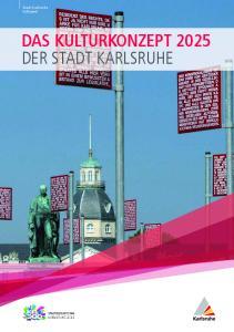 Stadt Karlsruhe Kulturamt DAS KULTURKONZEPT 2025 DER STADT KARLSRUHE