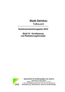 Stadt Zwickau. Tiefbauamt IVAS. Verkehrsentwicklungsplan Stufe IV - Kurzfassung und Realisierungskonzept