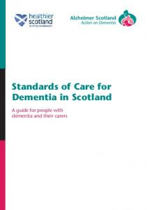 Standards of Care for Dementia in Scotland. A guide for people with dementia and their carers