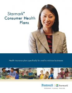 Starmark. Consumer Health Plans. Health insurance plans specifically for small to mid-size businesses