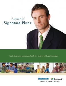 Starmark Signature Plans. Health insurance plans specifically for small to mid-size businesses