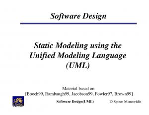 Static Modeling using the Unified Modeling Language (UML) Material based on [Booch99, Rambaugh99, Jacobson99, Fowler97, Brown99] Software Design(UML)