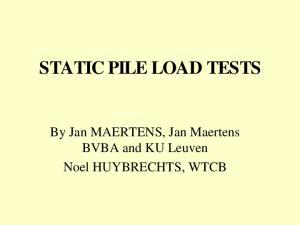 STATIC PILE LOAD TESTS. By Jan MAERTENS, Jan Maertens BVBA and KU Leuven Noel HUYBRECHTS, WTCB
