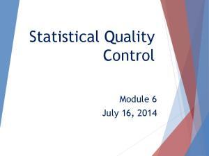 Statistical Quality Control. Module 6 July 16, 2014