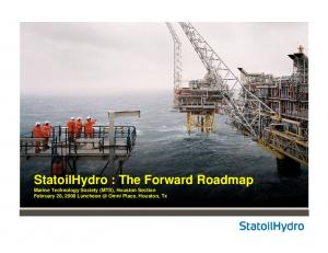 StatoilHydro : The Forward Roadmap Marine Technology Society (MTS), Houston Section February 28, 2008 Omni Place, Houston, Tx
