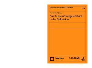 Steuerwissenschaftliche Schriften. Paul Kirchhof (Hrsg.) Das Bundessteuergesetzbuch in der Diskussion. C. H. Beck. Nomos