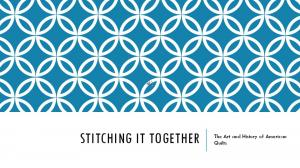 STITCHING IT TOGETHER. The Art and History of American Quilts