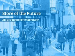 Store of the Future. Are you prepared for the future?