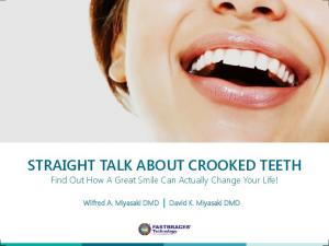 STRAIGHT TALK ABOUT CROOKED TEETH. Find Out How A Great Smile Can Actually Change Your Life!