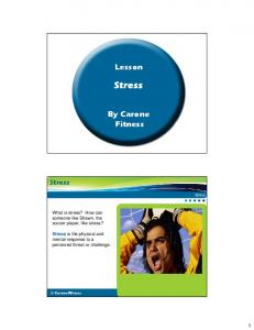 Stress. Lesson. By Carone Fitness. Stress. What is stress? How can someone like Shawn, the soccer player, like stress?
