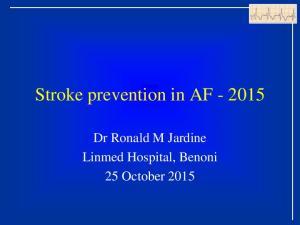 Stroke prevention in AF Dr Ronald M Jardine Linmed Hospital, Benoni 25 October 2015