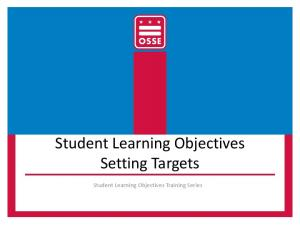 Student Learning Objectives Setting Targets. Student Learning Objectives Training Series