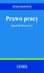 STUDIA PRAWNICZE. Prawo pracy. Jakub Stelina (red.)