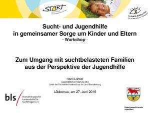 Sucht- und Jugendhilfe in gemeinsamer Sorge um Kinder und Eltern - Workshop -
