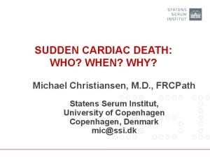 SUDDEN CARDIAC DEATH: WHO? WHEN? WHY?