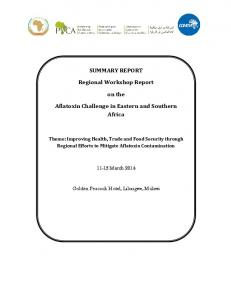 SUMMARY REPORT. Regional Workshop Report. on the. Aflatoxin Challenge in Eastern and Southern Africa