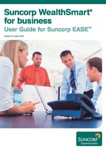 Suncorp WealthSmart for business User Guide for Suncorp EASE. Issued 12 June 2014