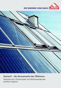 Sunroof die Sonnenseite des Wohnens. Solarthermie, Photovoltaik und Wohndachfenster perfekt integriert