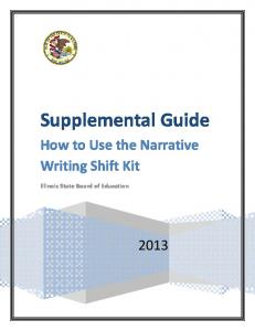 Supplemental Guide. How to Use the Narrative Writing Shift Kit. Illinois State Board of Education
