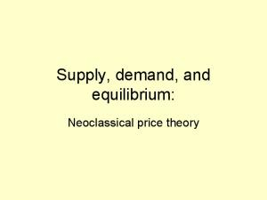 Supply, demand, and equilibrium: Neoclassical price theory
