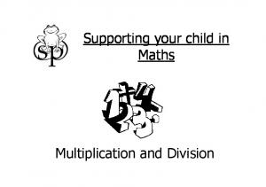 Supporting your child in Maths. Multiplication and Division
