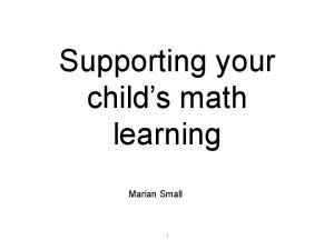 Supporting your child s math learning. Marian Small