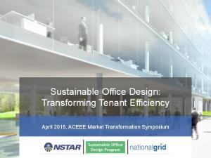 Sustainable Office Design: Transforming Tenant Efficiency. April 2015, ACEEE Market Transformation Symposium