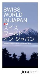 SWISS WORLD IN JAPAN. Business Guide for Swiss Companies in Japan. Japan External Trade Organization