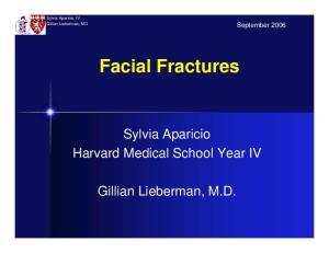 Sylvia Aparicio, IV Gillian Lieberman, MD. September Facial Fractures. Sylvia Aparicio Harvard Medical School Year IV. Gillian Lieberman, M.D