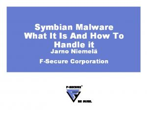 Symbian Malware What It Is And How To Handle it. Jarno Niemelä F-Secure Corporation