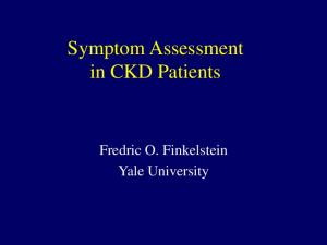Symptom Assessment in CKD Patients. Fredric O. Finkelstein Yale University