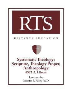 Systematic Theology: Scripture, Theology Proper, Anthropology